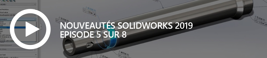 Nouveautés SOLIDWORKS 2019 - episode 5 - avatar site