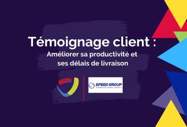 Témoignage client Speed Group